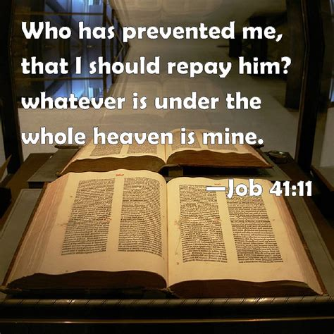 Job 41:11 Who has prevented me, that I should repay him