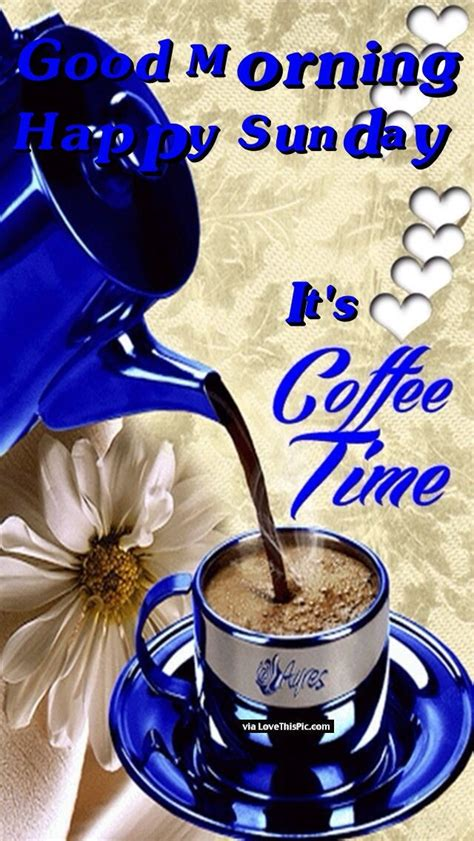 Good Morning Happy Sunday Its Coffee Time | Good morning