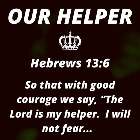 """Hebrews 13:6 So that with good courage we say, """"The Lord"""