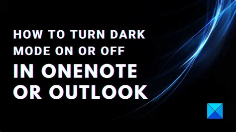 How to turn Dark Mode On or Off in OneNote or Outlook